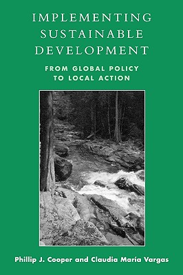 Implementing Sustainable Development By Cooper, Phillip J./ Vargas, Claudia Maria